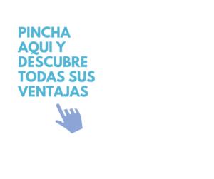pINCHA AQUI Y DISCUBRE TODAS SUS VENTAJAS